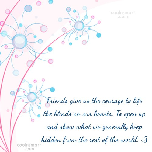 Quote: Friends give us the courage to life...