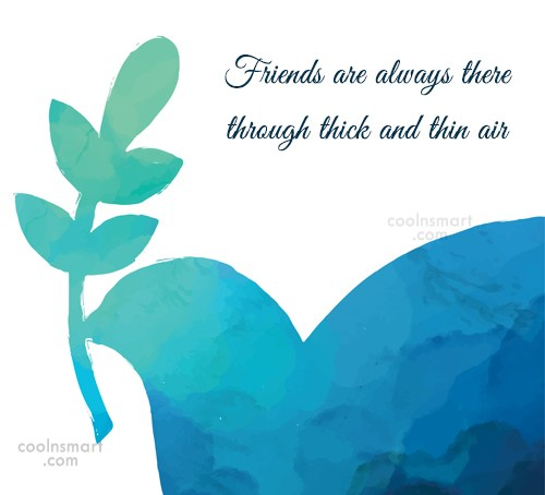 Quote: Friends are always there through thick and...