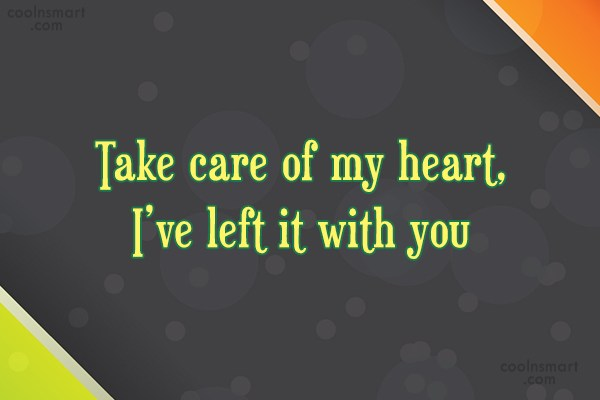 Goodbye Quote: Take care of my heart, I've left...
