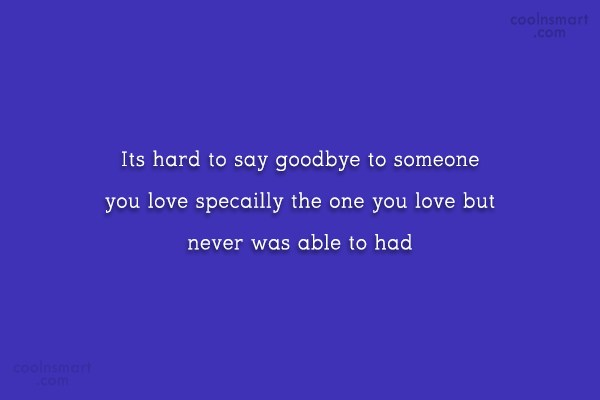 Goodbye Quote: Its hard to say goodbye to someone...
