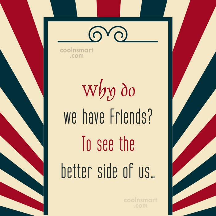 Quote: Why do we have Friends? To see...