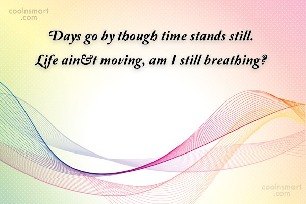 Quote: Days go by though time stands still....