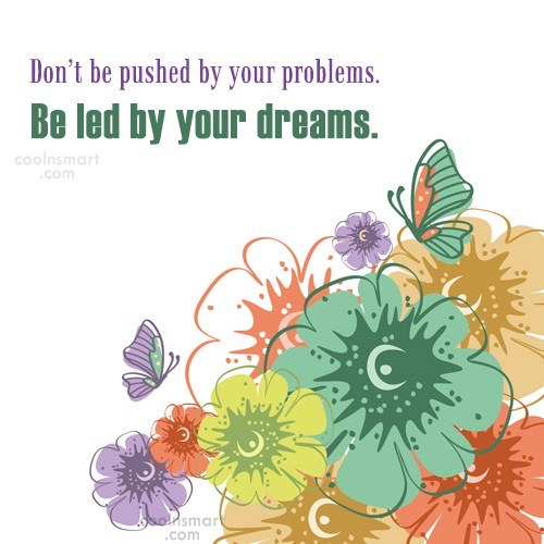 Quote: Don't be pushed by your problems. Be...