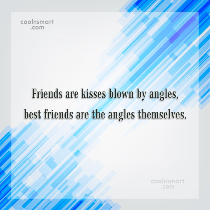 Quote: Friends are kisses blown by angles, best...