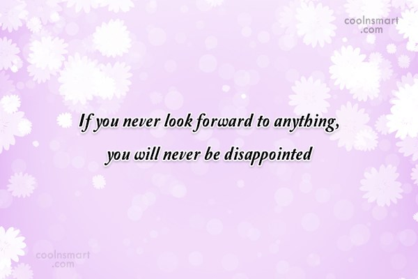 Goodbye Quote: If you never look forward to anything,...