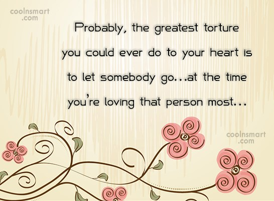Quote: Probably, the greatest torture you could ever...