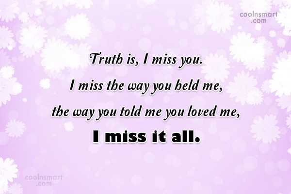 Missing You Quote: Truth is, I miss you. I miss...