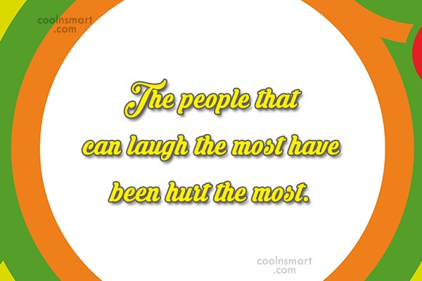 Quote: The people that can laugh the most...