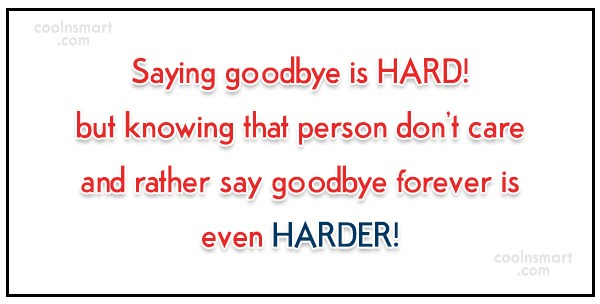 Goodbye Quote: Saying goodbye is HARD! but knowing that...