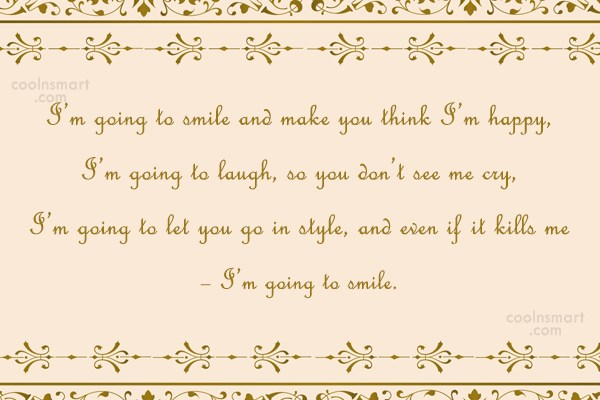 Quote: I'm going to smile and make you...