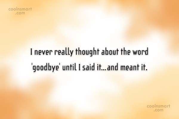 Goodbye Quote: I never really thought about the word...
