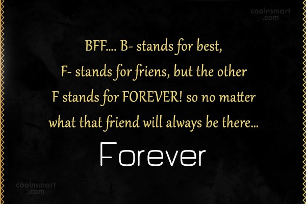 Quote: BFF…. B- stands for best, F- stands...
