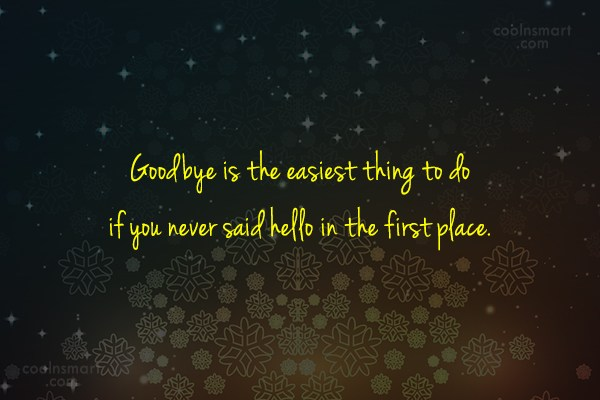 Goodbye Quote: Goodbye is the easiest thing to do...