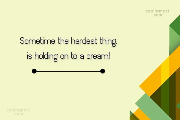 Quote: Sometime the hardest thing, is holding on...