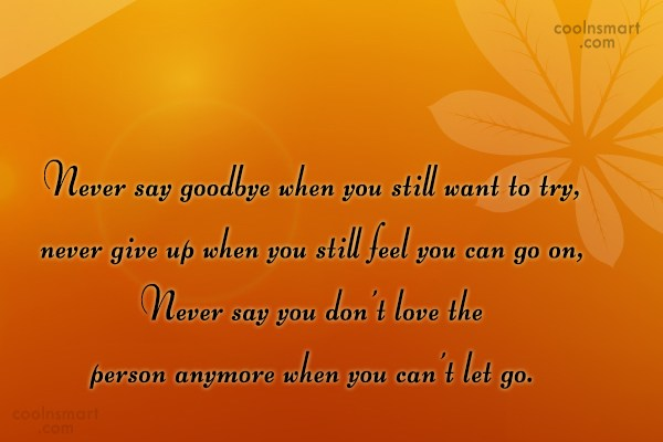 Quote: Never say goodbye when you still want...