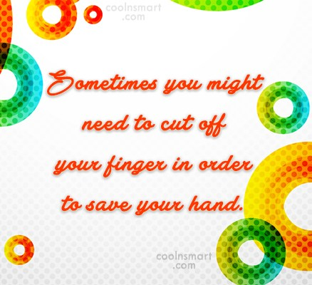 Quote: Sometimes you might need to cut off...