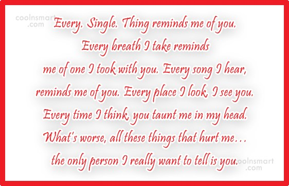 Quote: Every. Single. Thing reminds me of you....