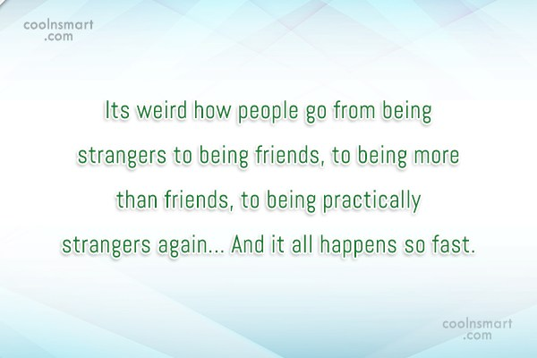 Goodbye Quote: It's weird how people go from being...