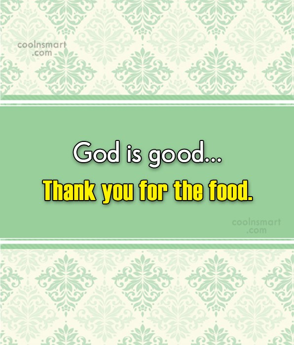 Quote: God is good…Thank you for the food.