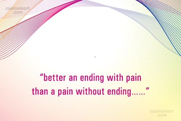 """Goodbye Quote: """"better an ending with pain than a..."""