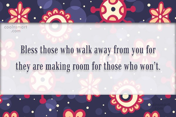 Goodbye Quote: Bless those who walk away from you...