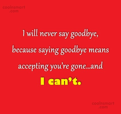 Goodbye Quote: I will never say goodbye, because saying...