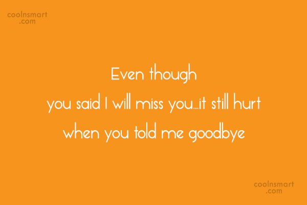 Goodbye Quote: Even though you said I will miss...