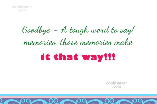 Quote: Goodbye – A tough word to say!...