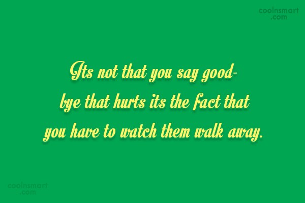 Goodbye Quote: Its not that you say good- bye...