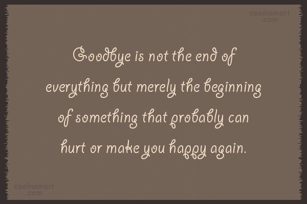 Goodbye Quote: Goodbye is not the end of everything...