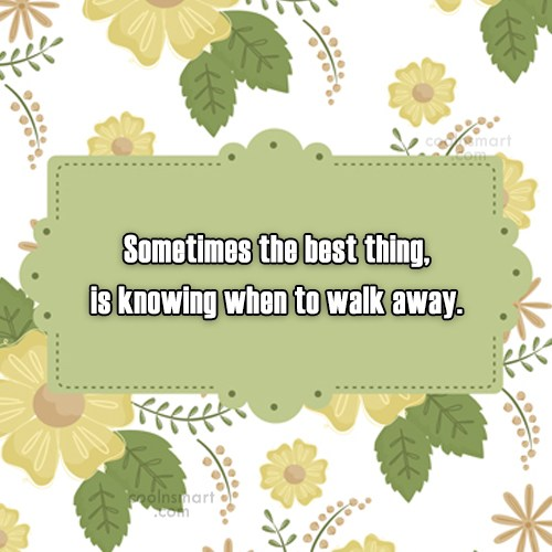 Goodbye Quote: Sometimes the best thing, is knowing when...