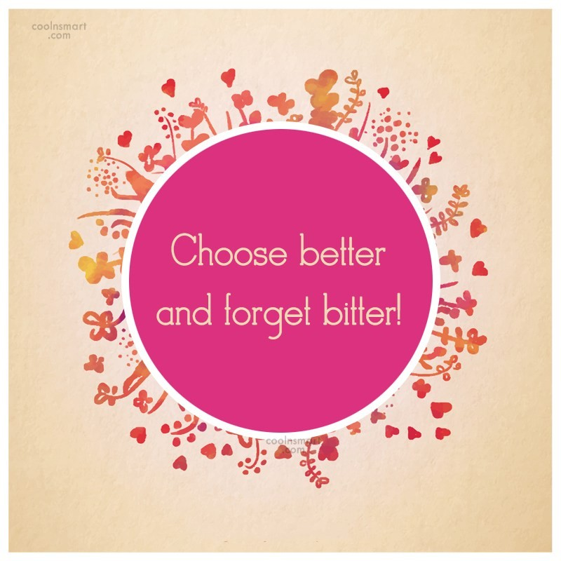 Goodbye Quote: Choose better and forget bitter!