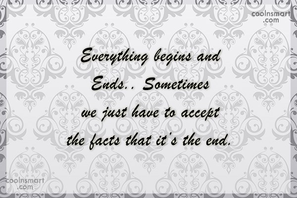 Goodbye Quote: Everything begins and Ends.. Sometimes we just...