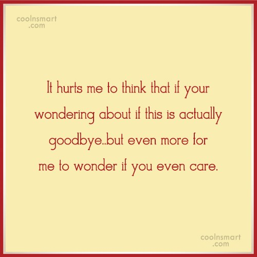Goodbye Quote: It hurts me to think that if...