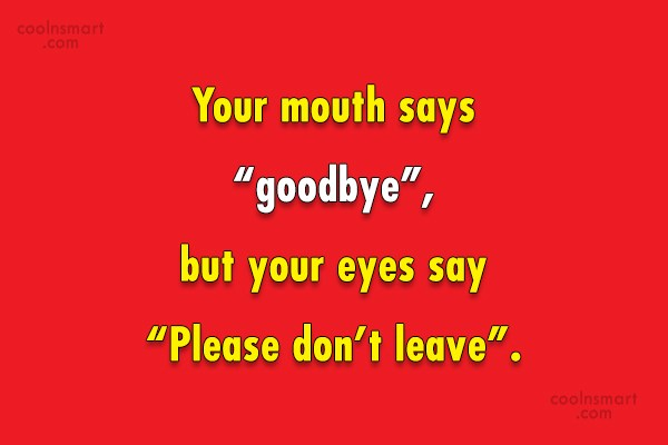 "Goodbye Quote: Your mouth says ""goodbye"", but your eyes..."