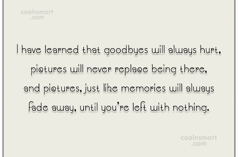 Goodbye Quote: I have learned that goodbyes will always...