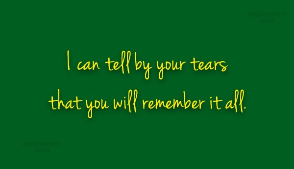 Goodbye Quote: I can tell by your tears that...