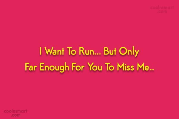 Quote: I Want To Run… But Only Far...