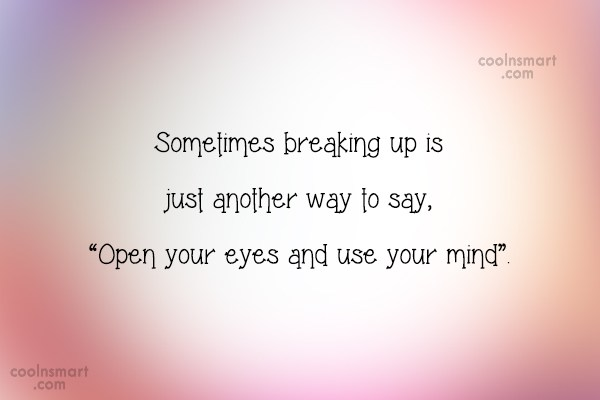 Quote: Sometimes breaking up is just another way...