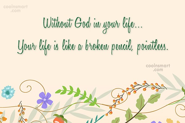 Quote: Without God in your life… Your life...