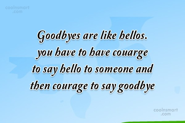 Goodbye Quote: Goodbyes are like hellos..you have to have...