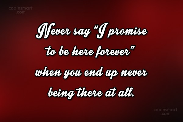 "Goodbye Quote: Never say ""I promise to be here..."