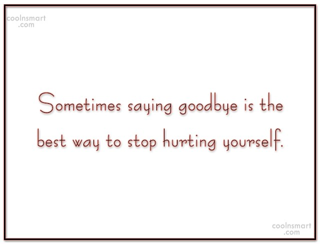 Goodbye Quote: Sometimes saying goodbye is the best way...