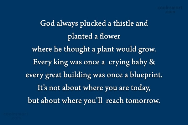 Quote: God always plucked a thistle and planted...