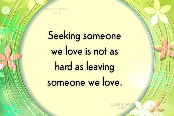 Goodbye Quote: Seeking someone we love is not as...