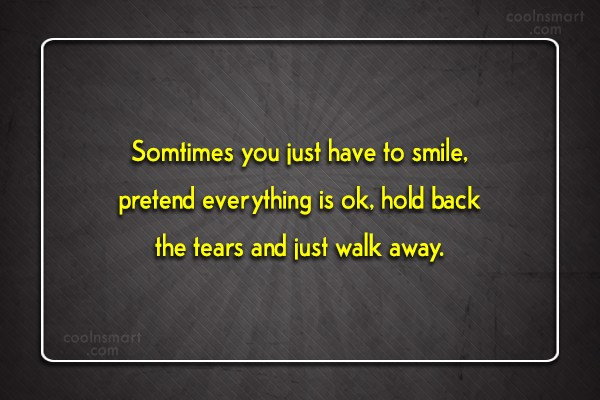 Quote: Somtimes you just have to smile, pretend...