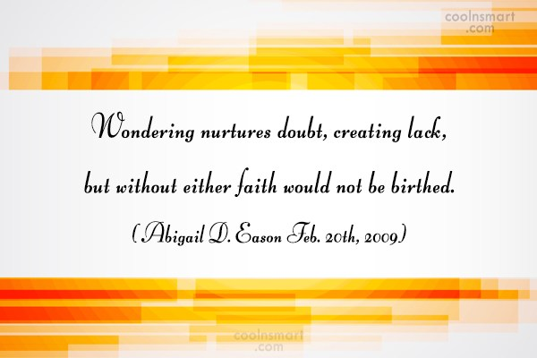 Quote: Wondering nurtures doubt, creating lack, but without...