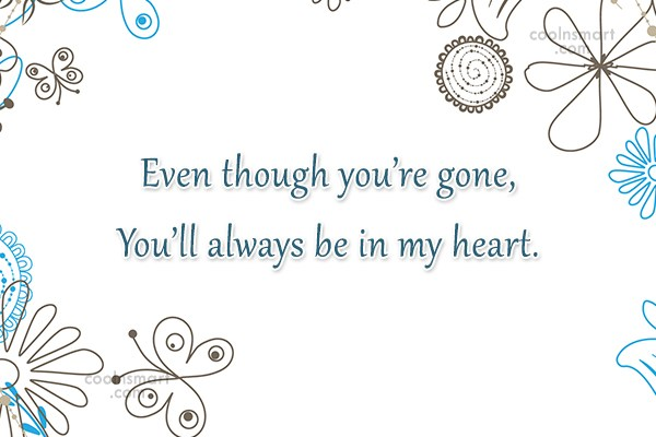 Goodbye Quote: Even though you're gone, You'll always be...