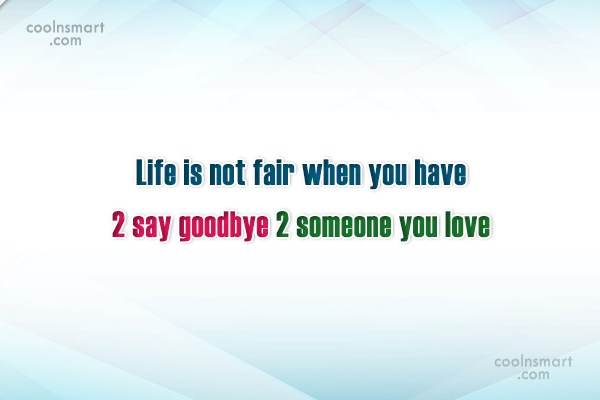 Goodbye Quote: Life is not fair when you have...