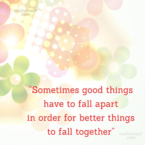 """Quote: """"Sometimes good things have to fall apart..."""